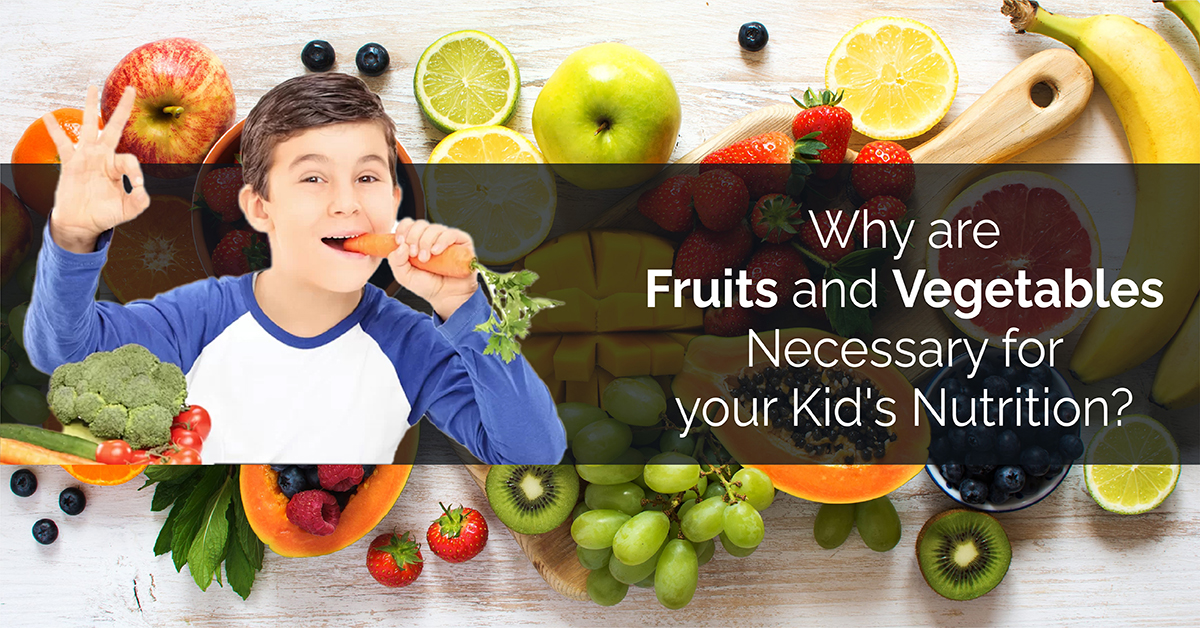 Fruits and Vegetables Necessary for your Kid's Nutrition